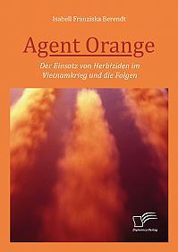 Agent Orange: Der Einsatz von Herbiziden im Vietnamkrieg und die Folgen