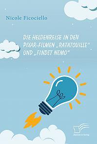 """Die Heldenreise in den Pixar-Filmen """"Ratatouille"""" und """"Findet Nemo"""""""