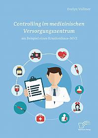 Controlling im medizinischen Versorgungszentrum am Beispiel eines Krankenhaus-MVZ