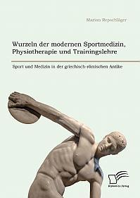Wurzeln der modernen Sportmedizin, Physiotherapie und Trainingslehre: Sport und Medizin in der griechisch-römischen Antike