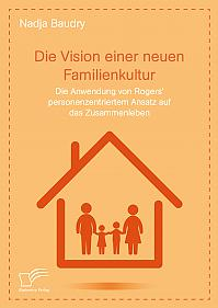 Die Vision einer neuen Familienkultur: Die Anwendung von Rogers' personenzentriertem Ansatz auf das Zusammenleben