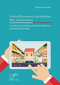 Product Placement in Social Media, Film und Fernsehen: Grundlagen, Entwicklung, Erscheinungsformen und aktuelle Rechtslage