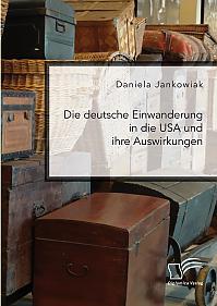 Die deutsche Einwanderung in die USA und ihre Auswirkungen