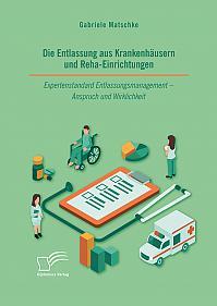 Die Entlassung aus Krankenhäusern und Reha-Einrichtungen. Expertenstandard Entlassungsmanagement - Anspruch und Wirklichkeit