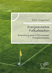 Energieautarkes Fußballstadion. Entwicklung eines CO2-neutralen Energiekonzeptes