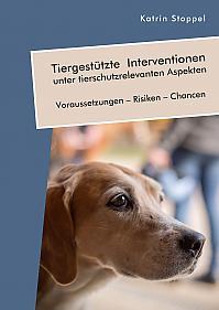 Tiergestützte Interventionen unter tierschutzrelevanten Aspekten. Voraussetzungen – Risiken – Chancen
