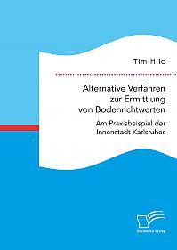 Alternative Verfahren zur Ermittlung von Bodenrichtwerten. Am Praxisbeispiel der Innenstadt Karlsruhes