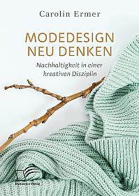 Modedesign neu denken. Nachhaltigkeit in einer kreativen Disziplin