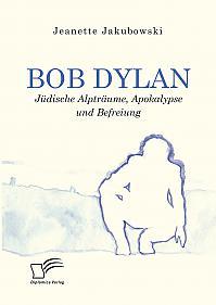Bob Dylan – Jüdische Alpträume, Apokalypse und Befreiung