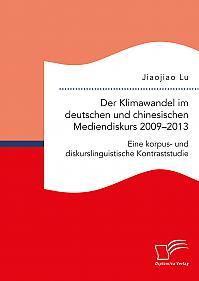 Der Klimawandel im deutschen und chinesischen Mediendiskurs 2009–2013. Eine korpus- und diskurslinguistische Kontraststudie