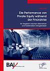 Die Performance von Private Equity während der Finanzkrise. Ein Vergleich zwischen alternativen und traditionellen Anlageklassen