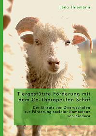 Tiergestützte Förderung mit dem Co-Therapeuten Schaf: Der Einsatz von Zwergschafen zur Förderung sozialer Kompetenz von Kindern