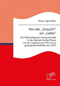 """Von der """"Unzucht"""" zur """"Liebe"""": Die Behandlung der Homosexualität in der österreichischen Presse von der Legalisierung 1971 bis zur gleichgeschlechtlichen Ehe 2017"""