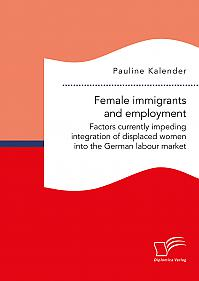 Female immigrants and employment. Factors currently impeding integration of displaced women into the German labour market