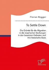 To Settle Down. Die Gründe für die Migration in die israelischen Siedlungen in den besetzten Gebieten und ihre historische Basis