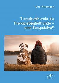 Tierschutzhunde als Therapiebegleithunde – eine Perspektive?