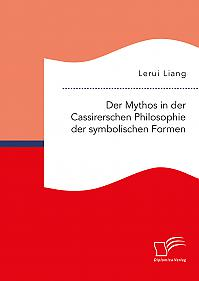 Der Mythos in der Cassirerschen Philosophie der symbolischen Formen