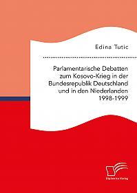 Parlamentarische Debatten zum Kosovo-Krieg in der Bundesrepublik Deutschland und in den Niederlanden 1998-1999