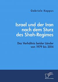 Israel und der Iran nach dem Sturz des Shah-Regimes: Das Verhältnis beider Länder von 1979 bis 2014
