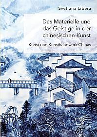 Das Materielle und das Geistige in der chinesischen Kunst. Kunst und Kunsthandwerk Chinas