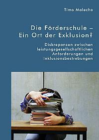 Die Förderschule – Ein Ort der Exklusion? Diskrepanzen zwischen leistungsgesellschaftlichen Anforderungen und Inklusionsbestrebungen