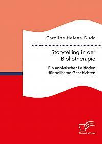Storytelling in der Bibliotherapie. Ein analytischer Leitfaden für heilsame Geschichten