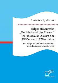 """Edgar Hilsenraths """"Der Nazi und der Friseur"""" im Holocaust-Diskurs der 1960er und 1970er Jahre. Ein Vergleich der amerikanischen und deutschen Literaturkritik"""