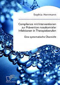 Compliance mit Interventionen zur Prävention nosokomialer Infektionen in Therapieberufen. Eine systematische Übersicht