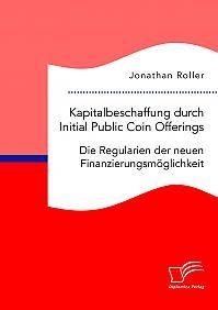 Kapitalbeschaffung durch Initial Public Coin Offerings: Die Regularien der neuen Finanzierungsmöglichkeit