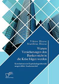 Warum Versicherungen den Banken nicht in die Krise folgen werden: Korrelationen im Kapitalanlagenbereich ausgewählter Assekuranztitel