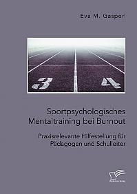 Sportpsychologisches Mentaltraining bei Burnout: Praxisrelevante Hilfestellung für Pädagogen und Schulleiter