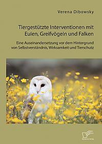 Tiergestützte Interventionen mit Eulen, Greifvögeln und Falken: Eine Auseinandersetzung vor dem Hintergrund von Selbstverständnis, Wirksamkeit und Tierschutz