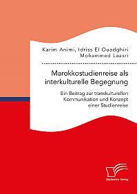 Marokkostudienreise als interkulturelle Begegnung: Ein Beitrag zur transkulturellen Kommunikation und Konzept einer Studienreise