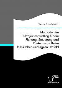 Methoden im IT-Projektcontrolling für die Planung, Steuerung und Kostenkontrolle im klassischen und agilen Umfeld