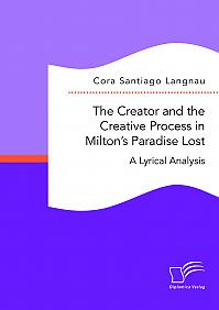 The Creator and the Creative Process in Milton's Paradise Lost: A Lyrical Analysis
