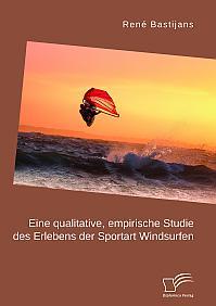 Eine qualitative, empirische Studie des Erlebens der Sportart Windsurfen