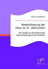 Resakralisierung der Natur im 21. Jahrhundert: Eine Studie zur Entwicklung der Naturauffassung seit der Romantik