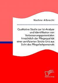 Qualitative Studie zur Ist-Analyse und Identifikation von Verbesserungspotentialen hinsichtlich der Pflegequalität einer zertifizierten Stroke Unit aus Sicht des Pflegefachpersonals