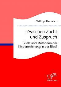 Zwischen Zucht und Zuspruch: Ziele und Methoden der Kindererziehung in der Bibel