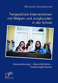 Tiergestützte Interventionen mit Welpen und Junghunden in der Schule. Voraussetzungen – Besonderheiten – Fördermöglichkeiten