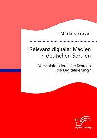 Relevanz digitaler Medien in deutschen Schulen. Verschlafen deutsche Schulen die Digitalisierung?