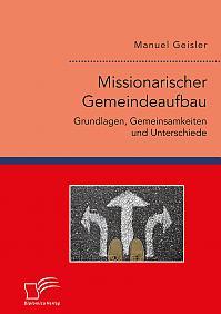 Missionarischer Gemeindeaufbau. Grundlagen, Gemeinsamkeiten und Unterschiede