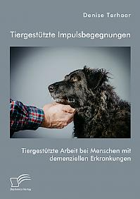 Tiergestützte Impulsbegegnungen. Tiergestützte Arbeit bei Menschen mit demenziellen Erkrankungen