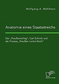"""Anatomie eines Staatsstreichs. Der """"Preußenschlag"""", Carl Schmitt und der Prozess """"Preußen contra Reich"""""""