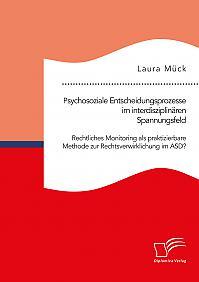 Psychosoziale Entscheidungsprozesse im interdisziplinären Spannungsfeld. Rechtliches Monitoring als praktizierbare Methode zur Rechtsverwirklichung im ASD?
