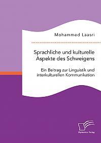 Sprachliche und kulturelle Aspekte des Schweigens. Ein Beitrag zur Linguistik und interkulturellen Kommunikation