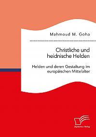Christliche und heidnische Helden. Helden und deren Gestaltung im europäischen Mittelalter