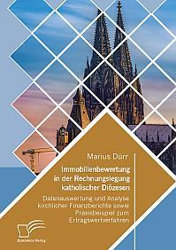 Immobilienbewertung in der Rechnungslegung katholischer Diözesen. Datenauswertung und Analyse kirchlicher Finanzberichte sowie Praxisbeispiel zum Ertragswertverfahren