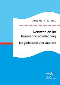 Kennzahlen im Innovationscontrolling. Möglichkeiten und Grenzen