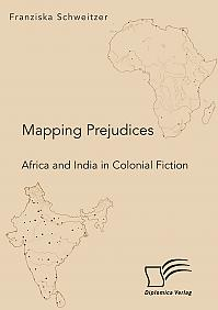 Mapping Prejudices. Africa and India in Colonial Fiction